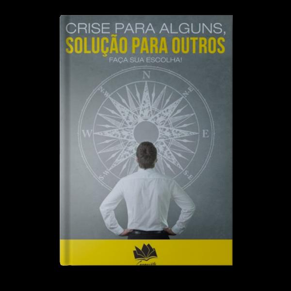 Livro – Crise para Alguns, Solução para Outros
