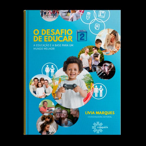 Livro – O Desafio de Educar II: a educação é a base para um mundo melhor