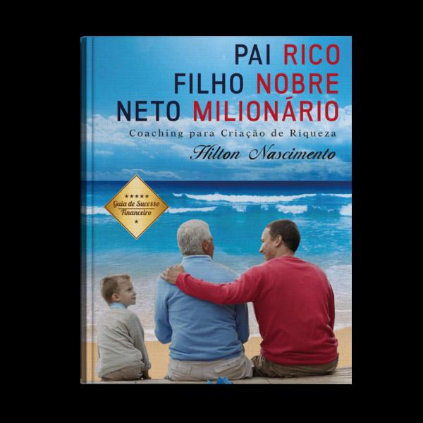 Livro – Pai Rico, Filho Nobre, Neto Milionário